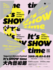 It is SHOW Time, 2019 Taipei Art District Festival